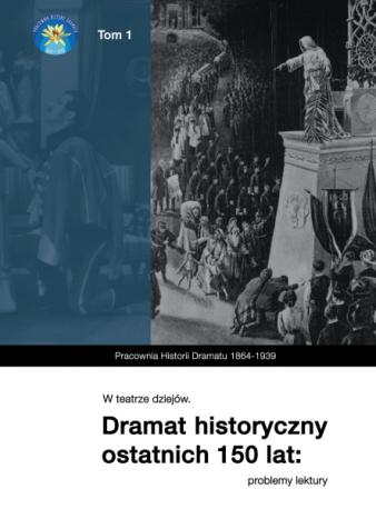 zdjęcie W teatrze dziejów. Dramat historyczny ostatnich 150 lat: problemy lektury