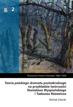 zdjęcie Teoria polskiego dramatu postsakralnego na przykładzie twórczości Stanisława Wyspiańskiego i Tadeusza Różewicza