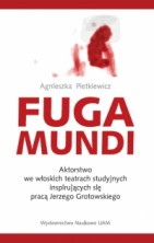 Fuga Mundi. Aktorstwo we włoskich teatrach studyjnych inspirujących się pracą Jerzego Grotowskiego