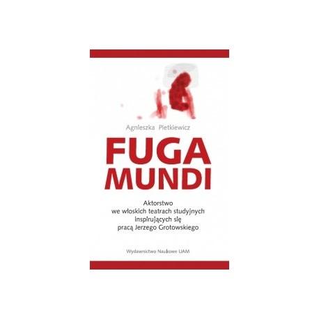 zdjęcie Fuga Mundi. Aktorstwo we włoskich teatrach studyjnych inspirujących się pracą Jerzego Grotowskiego