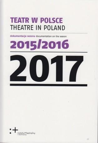 zdjęcie Teatr w Polsce 2017. Dokumentacja sezonu 2015/2016