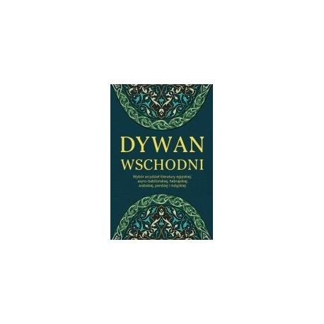 zdjęcie Dywan wschodni. Wybór arcydzieł literatury egipskiej, asyro-babilońskiej, hebrajskiej, arabskiej, perskiej i indyjskiej