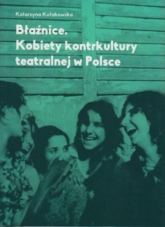 zdjęcie Błaźnice. Kobiety kontrkultury teatralnej w Polsce
