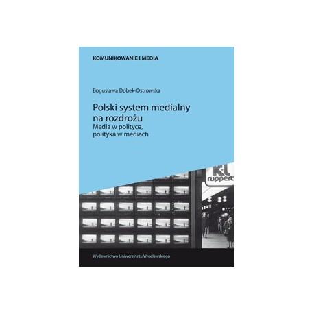 zdjęcie Polski system medialny na rozdrożu. Media w polityce, polityka w mediach
