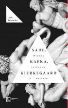 logo Sade, Kafka, Kierkegaard. Między rozkoszą a opresją