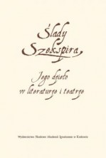 logo Ślady Szekspira. Jego dzieło w literaturze i teatrze