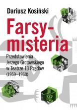 Farsy-misteria. Przedstawienia Jerzego Grotowskiego w Teatrze 13 Rzędów (1959-1960)