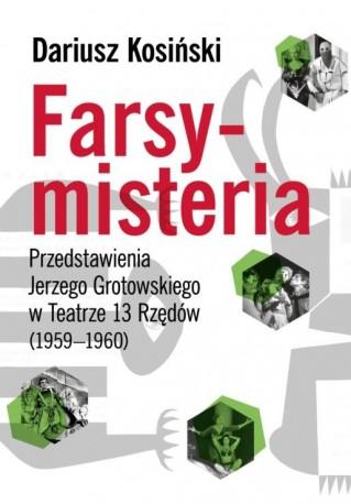 zdjęcie Farsy-misteria. Przedstawienia Jerzego Grotowskiego w Teatrze 13 Rzędów (1959-1960)