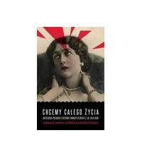 Chcemy całego życia. Antologia polskich tekstów feministycznych z lat 1870-1939