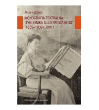 """logo Ikonografia teatralna """"Tygodnika Ilustrowanego"""" (1859-1939). Tom 1"""