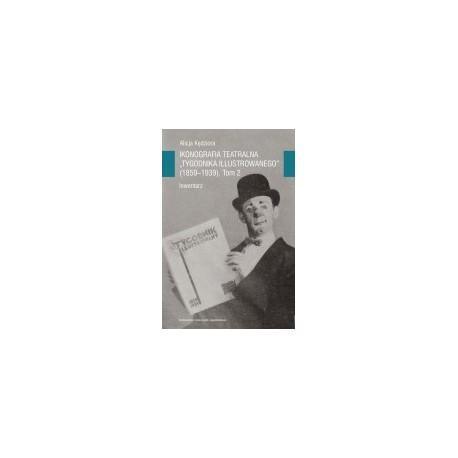 """zdjęcie Ikonografia teatralna """"Tygodnika Ilustrowanego"""" (1859-1939). Tom 2. Inwentarz"""