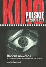 Kino polskie wczoraj i dziś. Źródła wizualne w badaniach nad historią kina polskiego