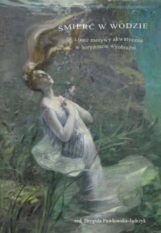zdjęcie Śmierć w wodzie i inne motywy akwatyczne w horyzoncie wyobraźni