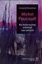 Michel Foucault - ku historycznej ontologii nas samych