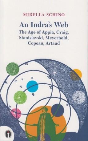 zdjęcie An Indra's Web. The Age of Appia, Craig, Stanislavski, Meyerhold, Copeau, Artaud