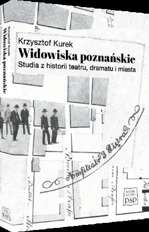 zdjęcie Widowiska poznańskie. Studia z historii, dramatu i miasta