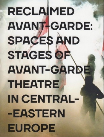 zdjęcie Reclamed Avant-garde: Space and Stages of Avant-garde Theatre in Central-Eastern Europe