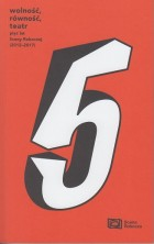 logo Wolność, Równość, Teatr. Pięć lat Sceny Roboczej (2012-2017)