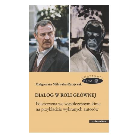 zdjęcie Dialog w roli głównej (Polszczyzna we współczesnym kinie na przykładzie wybranych autorów)