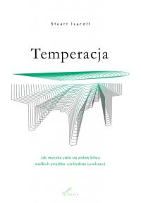 Temperacja. Jak muzyka stała się polem bitwy wielkich umysłów zachodniej cywilizacji