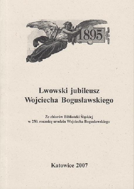 zdjęcie Lwowski jubileusz Wojciecha Bogusławskiego. Ze zbiorów Biblioteki Śląskiej w 250 rocznicę urodzin Wojciecha Bogusławskiego