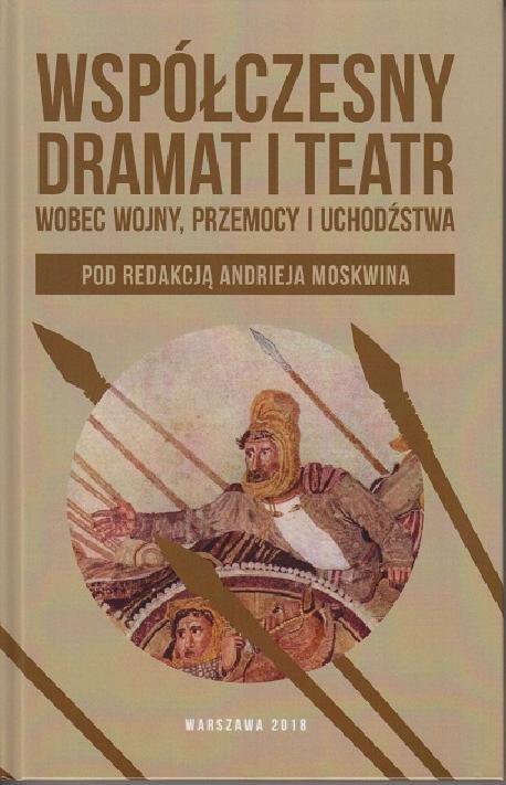 zdjęcie Współczesny dramat i teatr wobec wojny, przemocy i uchodźstwa, tom 2