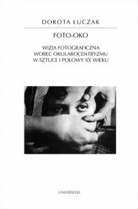 logo Foto-oko. Wizja fotograficzna wobec okularocentryzmu w sztuce I połowy XX wieku