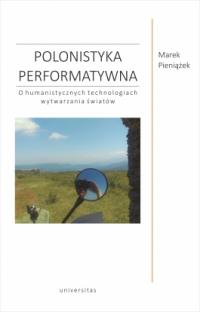 logo Polonistyka performatywna. O humanistycznych technologiach wytwarzania światów
