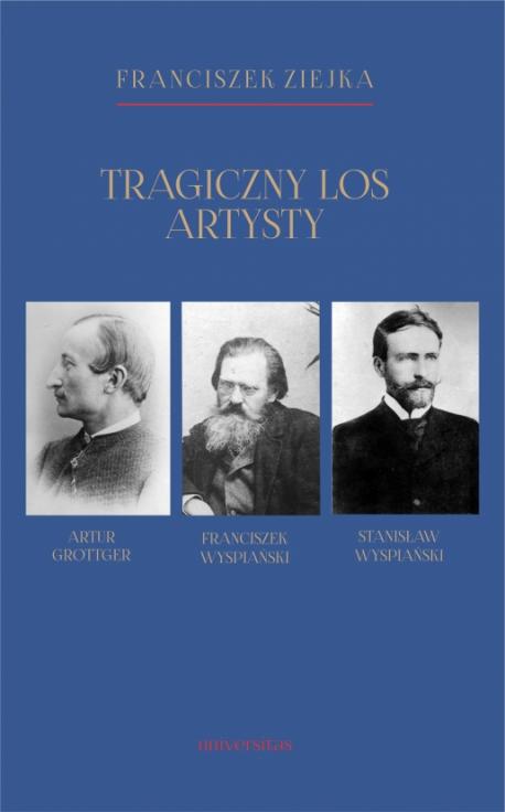 zdjęcie Tragiczny los artysty. Artur Grottger - Franciszek Wyspiański - Stanisław Wyspiański