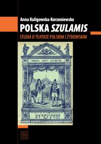"""Polska """"Szulamis"""". Studia o teatrze polski i żydowskim"""