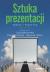Sztuka prezentacji. Teaoria i praktyka (wyd. poprawione)