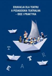 logo Edukacja dla teatru a pedagogika teatralna - idee i praktyka