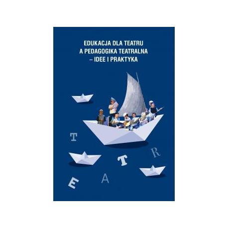 zdjęcie Edukacja dla teatru a pedagogika teatralna - idee i praktyka