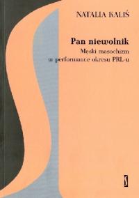 logo Pan niewolnik. Męski masochizm  w performance okresu PRL-u