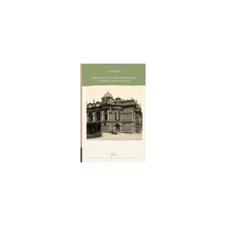 zdjęcie Repertuar Teatru Miejskiego w Krakowie 1913-1918
