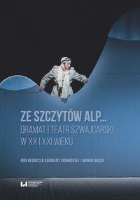 logo Ze szczytów Alp... Dramat i teatr szwajcarski w XX i XXI wieku