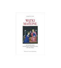 logo Wątki maryjne we francuskiej twórczości dramatycznej XIV-XV wieku