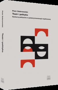 logo Teatr i polityka. Dyskursy polityczne w polskiej dramaturgii współczesnej