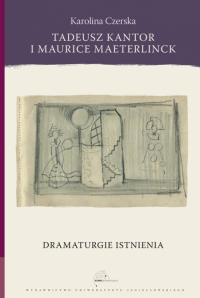 logo Tadeusz Kantor i Maurice Maeterlinck. Dramaturgia istnienia
