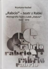 """""""Rabcio"""" - teatr z Rabki. Monografia Teatru Lalek """"Rabcio"""" 1949-2019"""