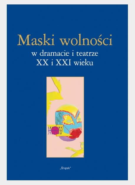 zdjęcie Maski wolności w dramacie i teatrze XX i XXI wieku
