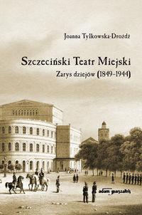 logo Szczeciński Teatr Miejski. Zarys dziejów (1849-1944)