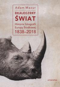 logo Okaleczony świat. Historie fotografii Europy Środkowej 1838-2018