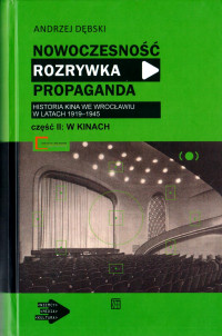 logo Nowoczesność, rozrywka, propaganda. Historia kina we Wrocławiu w latach 1919-1945, tom 1-2