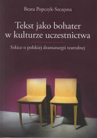 logo Tekst jako bohater w kulturze uczestnictwa. Szkice o polskiej dramaturgii teatralnej
