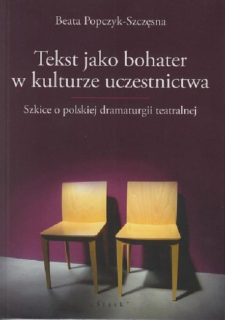 zdjęcie Tekst jako bohater w kulturze uczestnictwa. Szkice o polskiej dramaturgii teatralnej