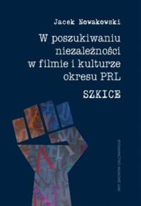 logo W poszukiwaniu niezależności w filmie i kulturze okresu PRL. Szkice