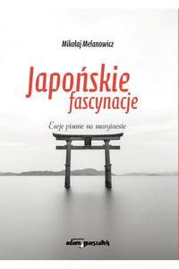 Japońskie fascynacje. Eseje pisane na marginesie