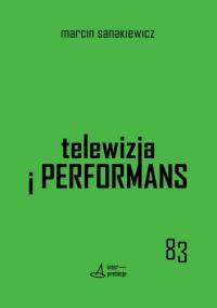logo Telewizja i performans. Eksperyment z myślenia o mediach, codzienności i polityce