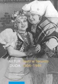 Teatr w Toruniu. Opowieść performatyczna 1904-1944